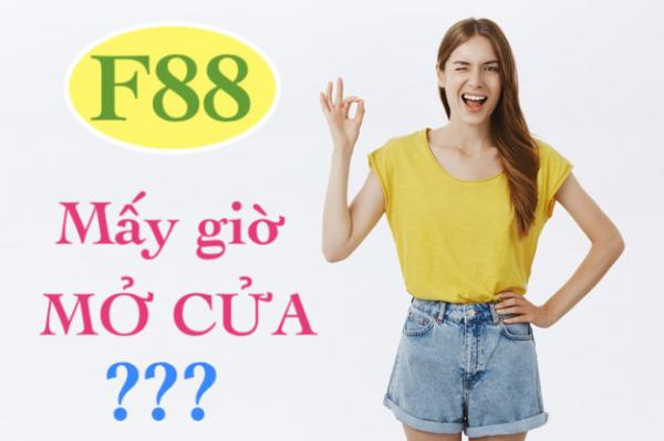 F88 Mấy Giờ Mở Cửa? Giờ Làm Việc Của F88 Mới Nhất