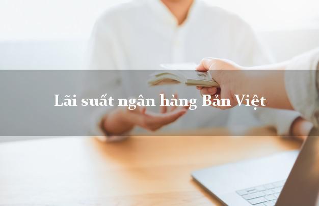 Lãi suất ngân hàng Bản Việt