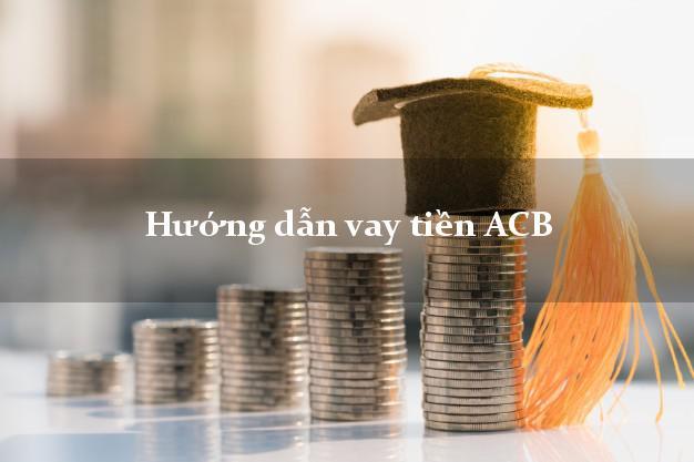 Hướng dẫn vay tiền ACB
