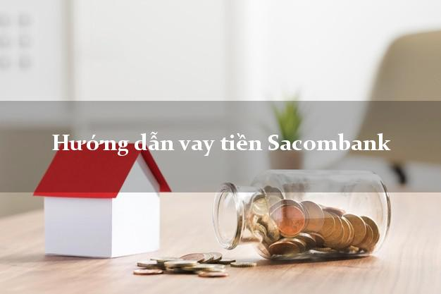 Hướng dẫn vay tiền Sacombank
