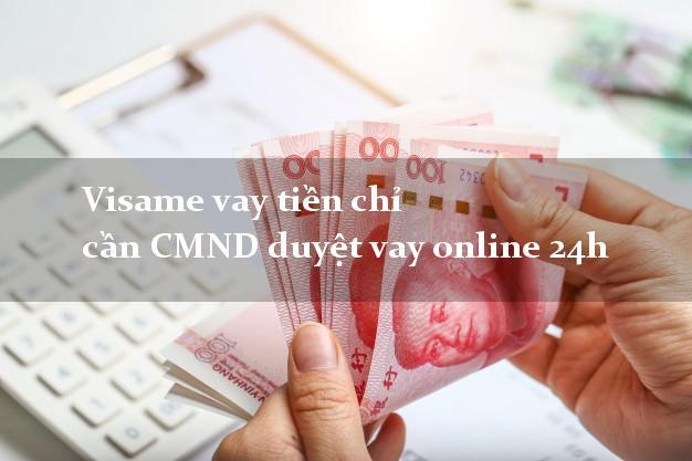 Visame vay tiền chỉ cần CMND duyệt vay online 24h