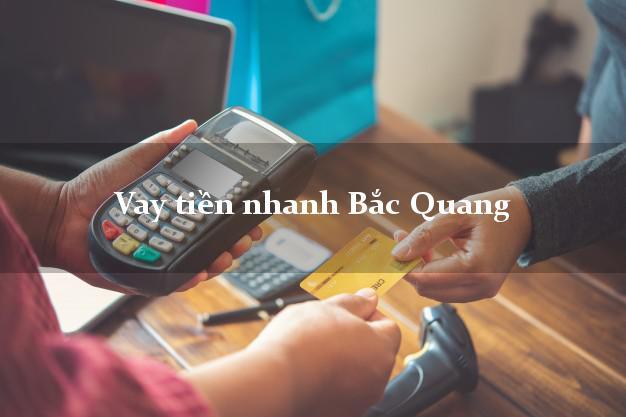 Vay tiền nhanh Bắc Quang Hà Giang