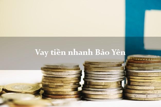 Vay tiền nhanh Bảo Yên Lào Cai