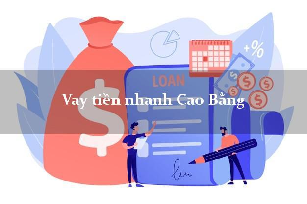 Vay tiền nhanh Cao Bằng