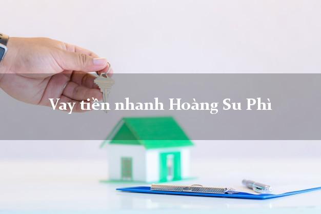 Vay tiền nhanh Hoàng Su Phì Hà Giang