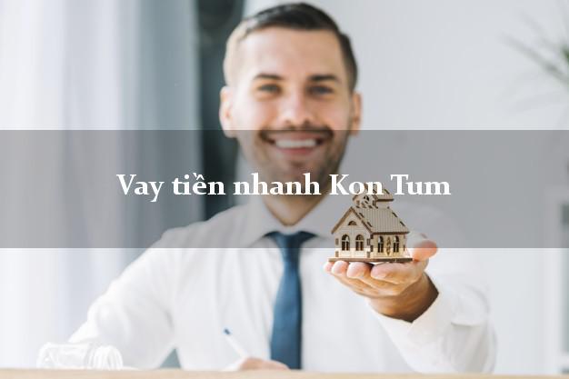 Vay tiền nhanh Kon Tum