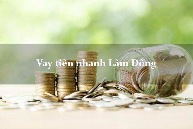Vay tiền nhanh Lâm Đồng