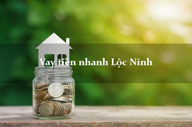 Vay tiền nhanh Lộc Ninh Bình Phước