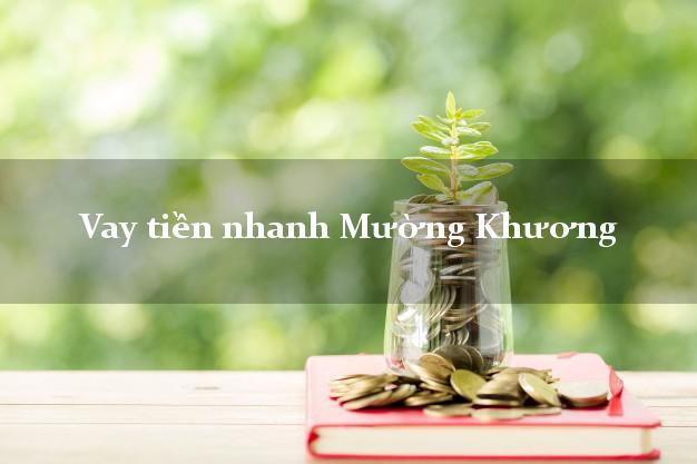 Vay tiền nhanh Mường Khương Lào Cai
