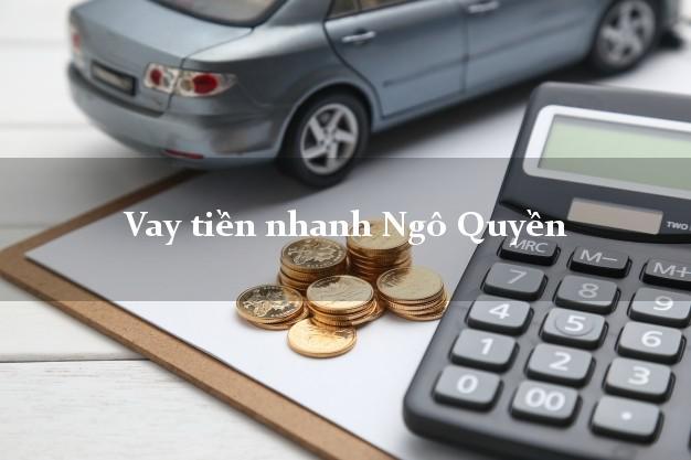Vay tiền nhanh Ngô Quyền Hải Phòng