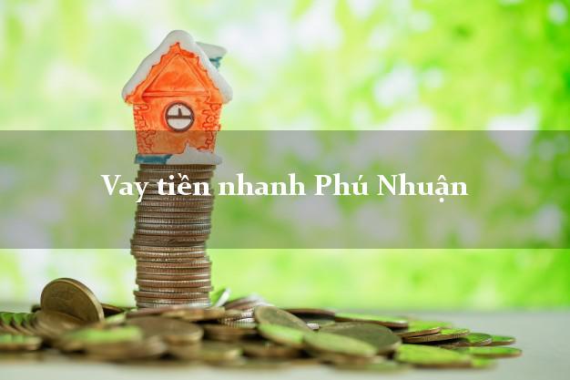 Vay tiền nhanh Phú Nhuận Hồ Chí Minh