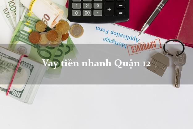 Vay tiền nhanh Quận 12 Hồ Chí Minh