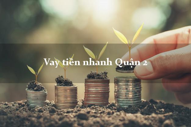 Vay tiền nhanh Quận 2 Hồ Chí Minh