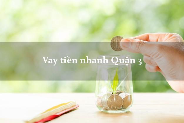 Vay tiền nhanh Quận 3 Hồ Chí Minh