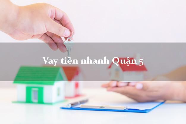 Vay tiền nhanh Quận 5 Hồ Chí Minh