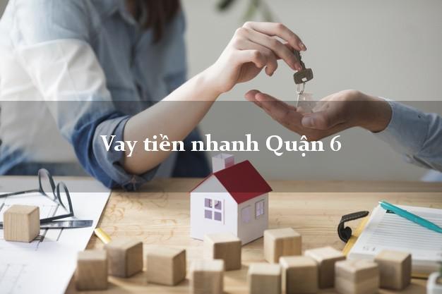 Vay tiền nhanh Quận 6 Hồ Chí Minh