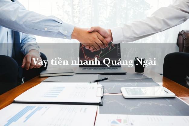 Vay tiền nhanh Quảng Ngãi