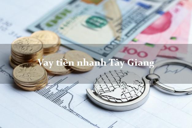 Vay tiền nhanh Tây Giang Quảng Nam