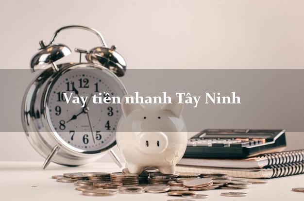 Vay tiền nhanh Tây Ninh