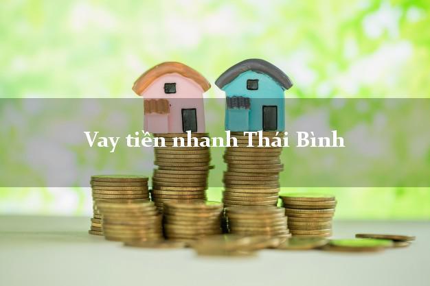 Vay tiền nhanh Thái Bình