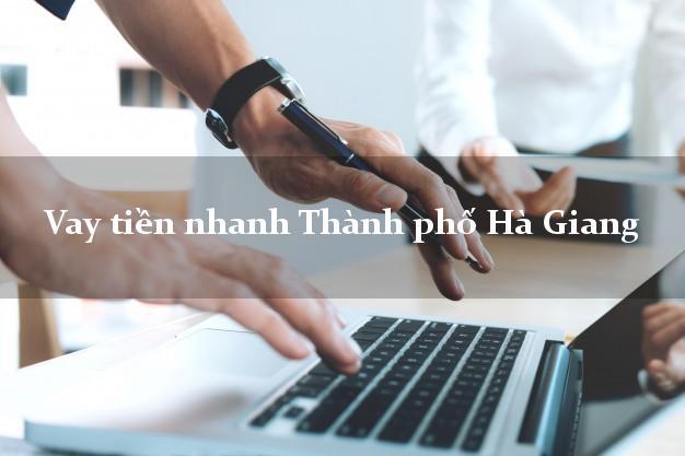 Vay tiền nhanh Thành phố Hà Giang