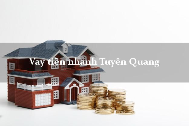 Vay tiền nhanh Tuyên Quang