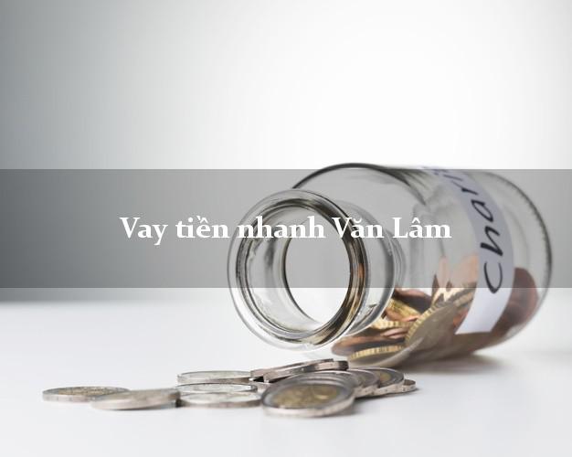 Vay tiền nhanh Văn Lâm Hưng Yên