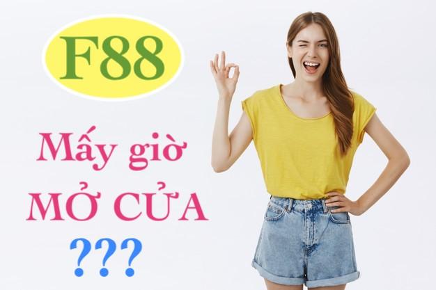 F88 mấy giờ mở cửa