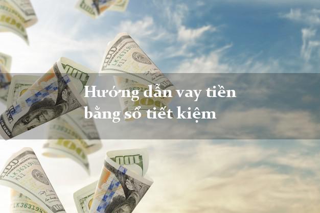 Hướng dẫn vay tiền bằng sổ tiết kiệm mới nhất