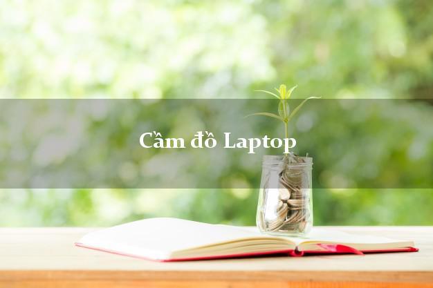 Cầm đồ Laptop ở đâu uy tín giá cao?