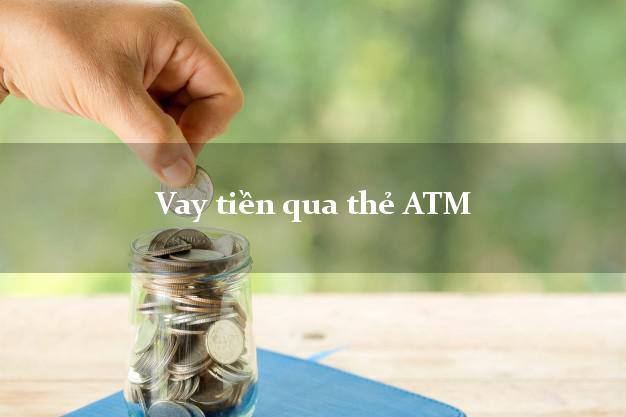 Vay tiền qua thẻ ATM Không Lãi Suất